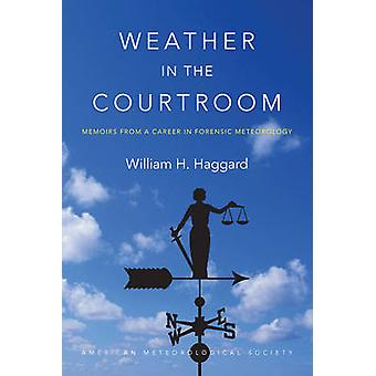 Weather in the Courtroom - Memoirs from a Career in Forensic Meteorol