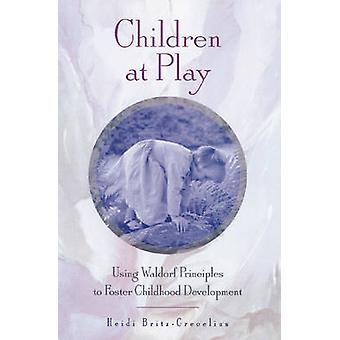 Children at Play - Using Waldorf Principles to Foster Childhood Develo