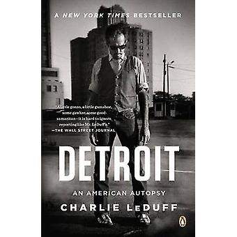 Detroit - An American Autopsy by Charlie LeDuff - 9780143124467 Book