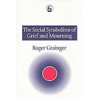 Sociala symbolismen av sorg och sorg av Roger Grainger - 978185