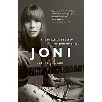Joni - The Creative Odyssey of Joni Mitchell by Katherine Monk - 97815