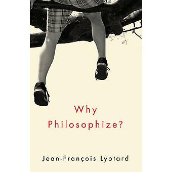 Why Philosophize by Jean Francois Lyotard