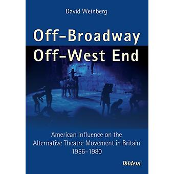 OffBroadwayOffWest End. American Influence on the Alternative Theatre Movement in Britain 19561980 by Weinberg & David