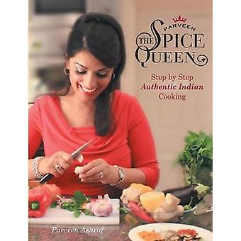 Parveen the Spice Queen  Authentic Indian Cooking by Parveen Ashraf