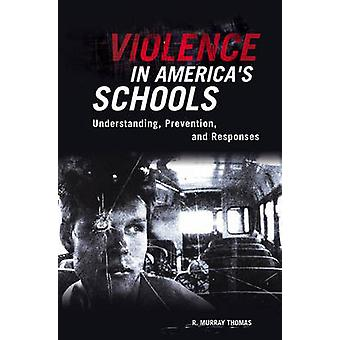 Violence in Americas Schools Understanding Prevention and Responses by Thomas & R. Murray