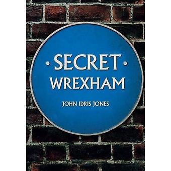 Secret Wrexham by John Idris Jones