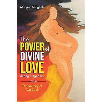 The Power of Divine Love during Pregnancy The Journey of Two Souls by Saligheh & Maryam