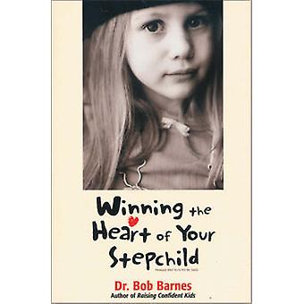 Winning the Heart of Your Stepchild by Robert G. Barnes