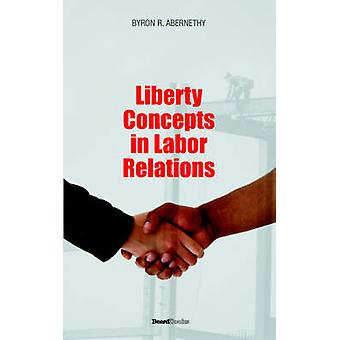 Liberty Concepts in Labor Relations by Abernathy & Byron R.