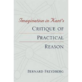 Imagination in Kants Critique of Practical Reason by Freydberg & Bernard