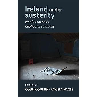 Ireland Under Austerity by Edited by Colin Coulter & Edited by Angela Nagle