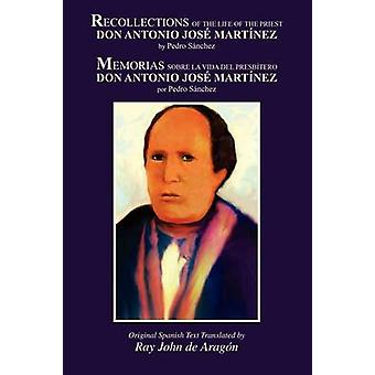Recollections of the Life of Don Antonio Jose Martinez by Sanchez & Pedro