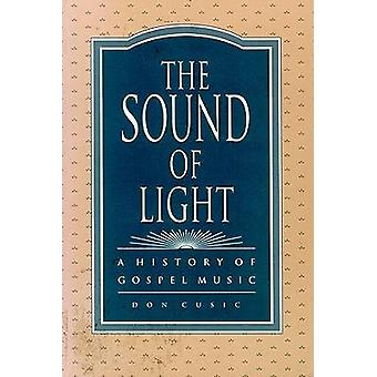 The Sound of Light A History of Gospel Music by Cusic & Don