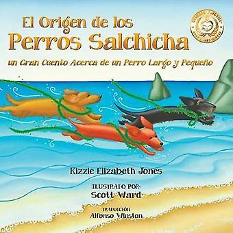 El Origen de los Perros Salchicha Un Gran Cuento Acerca de un Perro Largo y Pequeo SpanishEnglish Bilingual Soft Cover by Jones & Kizzie