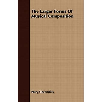 The Larger Forms Of Musical Composition by Goetschius & Percy