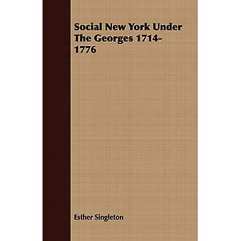 Social New York Under The Georges 17141776 by Singleton & Esther