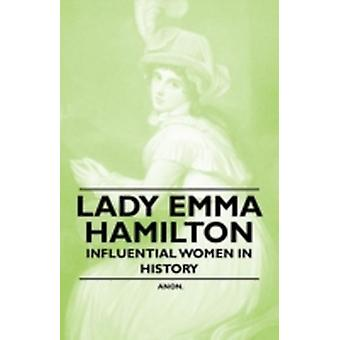 Lady Emma Hamilton  Influential Women in History by Anon
