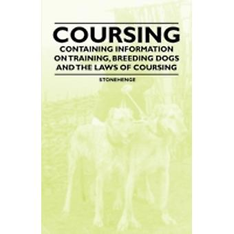 Coursing  Containing Information on Training Breeding Dogs and the Laws of Coursing by Stonehenge