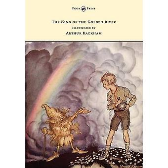 The King of the Golden River  Illustrated by Arthur Rackham by Ruskin & John