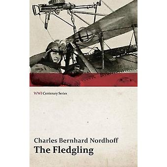 The Fledgling WWI Centenary Series by Nordhoff & Charles Bernhard