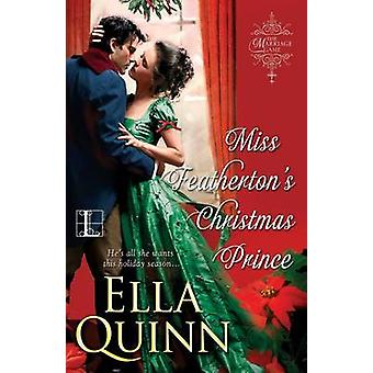 Miss Feathertons Christmas Prince by Quinn & Ella