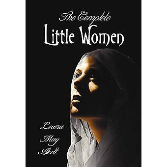 The Complete Little Women  Little Women Good Wives Little Men Jos Boys by Alcott & Louisa May