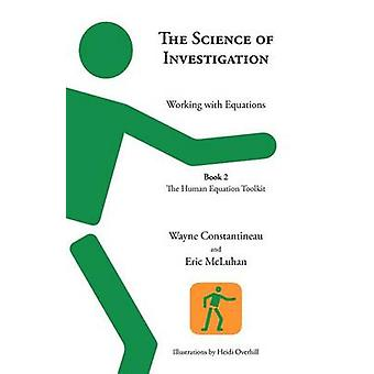 The Science of Investigation Working with Equations  Book 2 the Human Equation Toolkit by Constantineau & Wayne