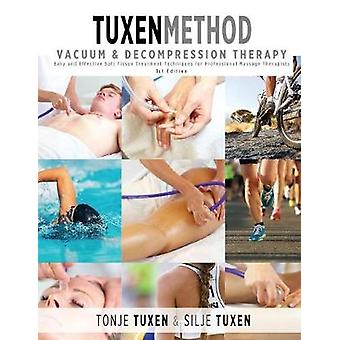 TuxenMethod Vacuum  Decompression Therapy Easy and Effective Soft Tissue Treatment Techniques for Professional Massage Therapists by Tuxen & Tonje