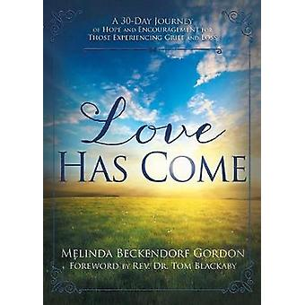 Love Has Come  A 30Day Journey of Hope and Encouragement for Those Experiencing Grief and Loss by Beckendorf Gordon & Melinda