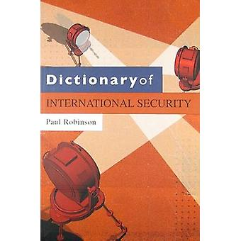 Dictionary of International Security by Paul Robinson - 9780745640280