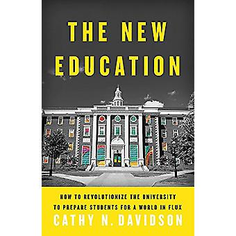 Die neue Bildung - Wie die Universität zu revolutionieren, um Stu vorzubereiten