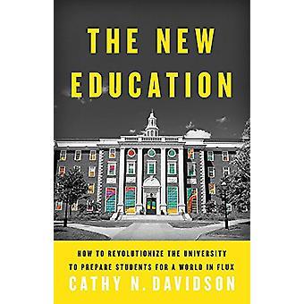 The New Education - How to Revolutionize the University to Prepare Stu