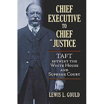 Chief Executive to Chief Justice - Taft Betwixt the White House and Su