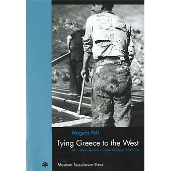 Tying Greece to the West - US-West German-Greek Relations 1949-1974 by