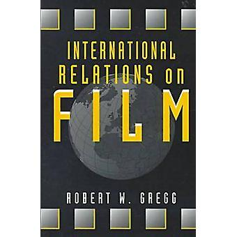 Relations internationales sur le Film de Robert W. Gregg - Bo 9781555876753