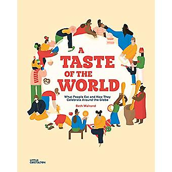 A Taste of the World - What People Eat and How They Celebrate Around t