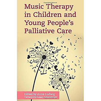 Music Therapy in Children and Young People's Palliative Care by Anna