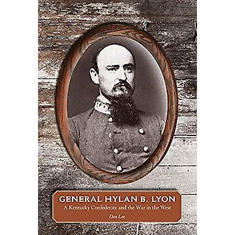 General Hylan B. Lyon - A Kentucky Confederate and the War in the West