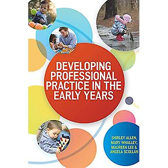 Developing Professional Practice in the Early Years by Shirley Allen