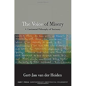 The Voice of Misery - A Continental Philosophy of Testimony by Gert-Ja