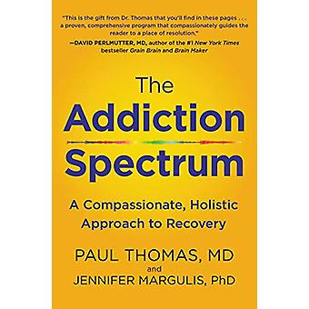 The Addiction Spectrum - A Compassionate - Holistic Approach to Recove