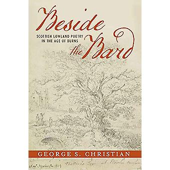 Beside the Bard - Scottish Lowland Poetry in the Age of Burns by Georg