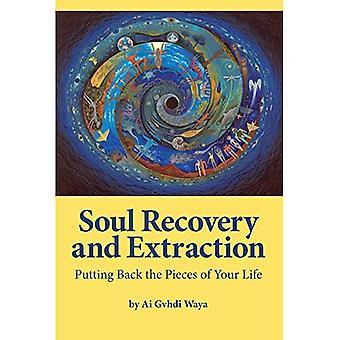 Soul Recovery and Extraction: Putting Back the Pieces of Your Life