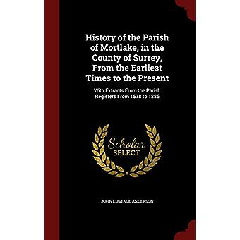History of the Parish of Mortlake - in the County of Surrey - from th