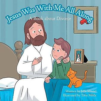 Jesus Was with Me All Along - A Book about Divorce by Julie Mastel - 9