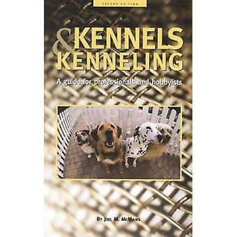 Kennels and Kenneling - A Guide for Professionals and Hobbyists (2nd R
