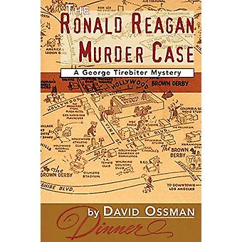 The Ronald Reagan Murder Case - A George Tirebiter Mystery by David Os