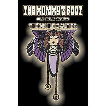 The Mummy's Foot and Other Stories by Theophile Gautier - Fiction - C
