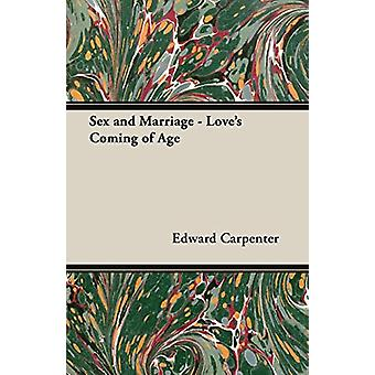 Sex and Marriage - Love's Coming of Age by Edward Carpenter - 9781846