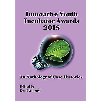 Innovative Youth Incubator Awards 2018 - An Anthology of Case Histori